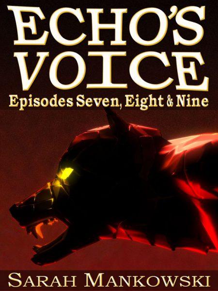 Echo's Voice: Episodes 7, 8, 9